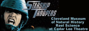 "4) Wednesday, May 2, 2018 - Cleveland Museum of Natural History Reel Science ""Starship Troopers"" at Cedar Lee Theatre"