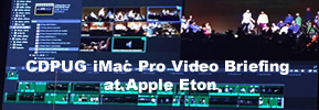 3) Tuesday, May 1, 2018 - CDPUG iMac Pro Video Briefing at Apple Eton